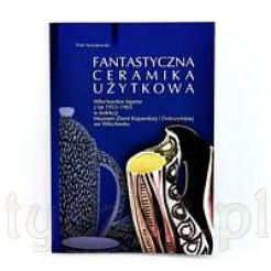 """Album monografia o włocławskim Fajansie """"Fantastyczna Ceramika Użytkowa"""" Piotr Nowakowski"""